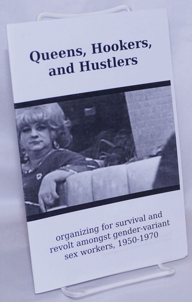 Queens, hookers, and hustlers: organizing for survival and revolt amongst gender-variant sex workers, 1950-1970. Mack Friedman.