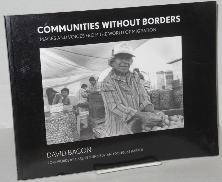 Communities without borders: images and voices from the world of migration. David Bacon, , Carlos Muñoz Jr., Douglas Harper.