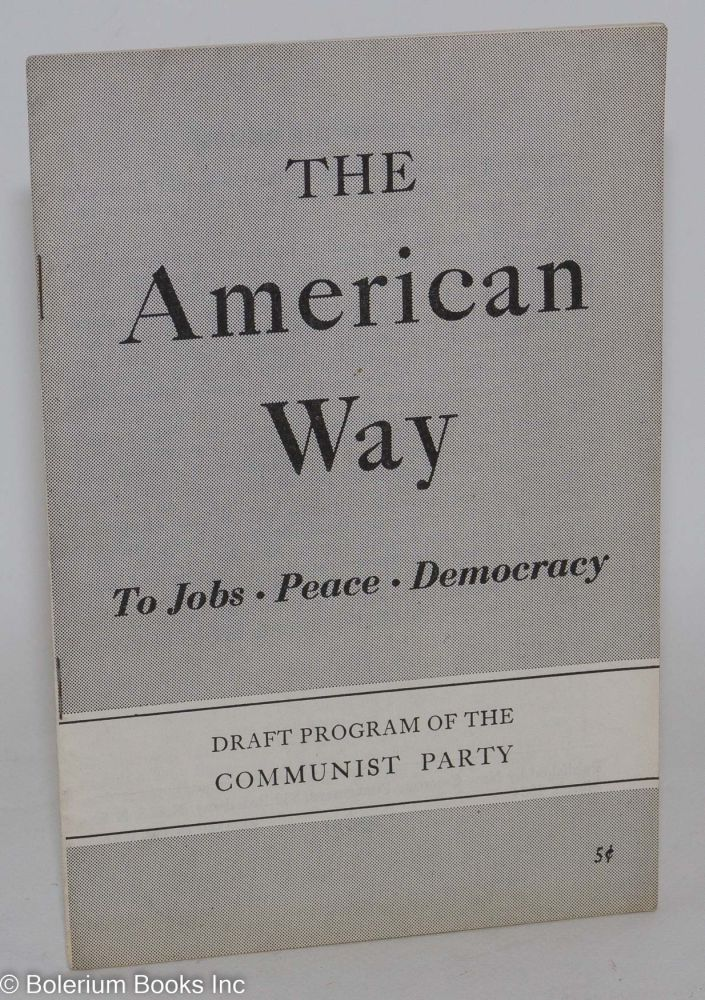 The American way to jobs, peace, democracy. Draft program of the Communist Party. USA Communist Party.