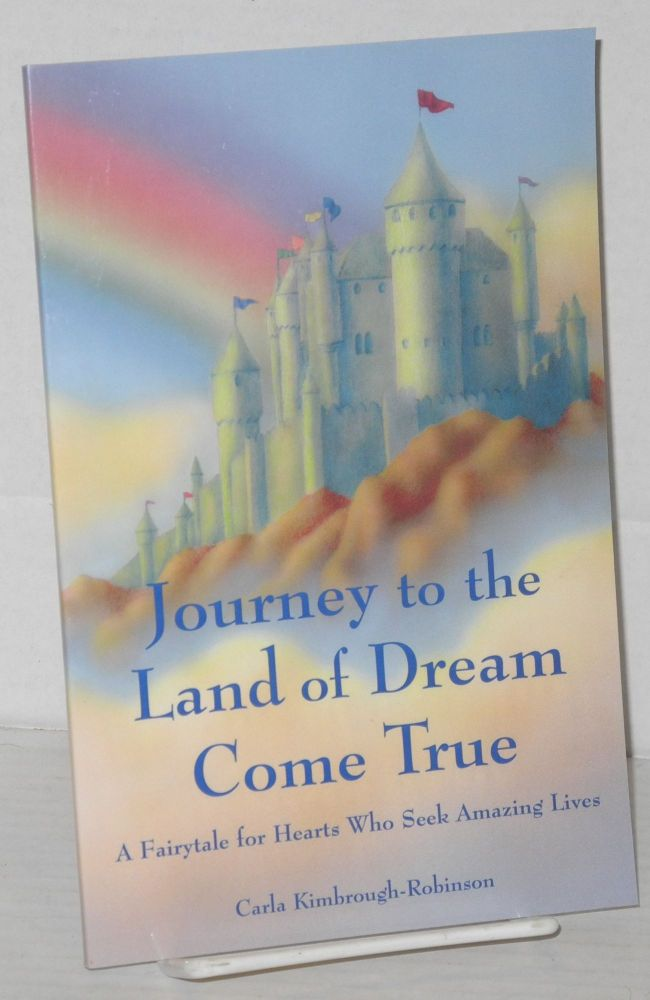 Journey to the land of dream come true. A fairytale for hearts who seek amazing lives. Carla Kimbrough-Robinson.