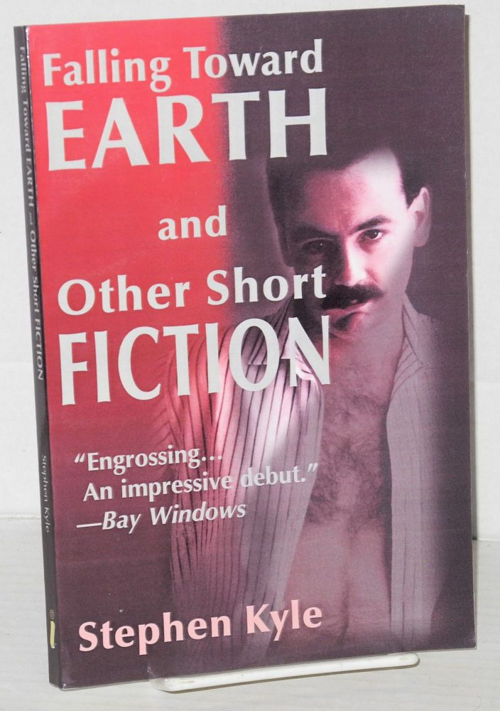 Falling toward Earth and other short fiction. Stephen Kyle.