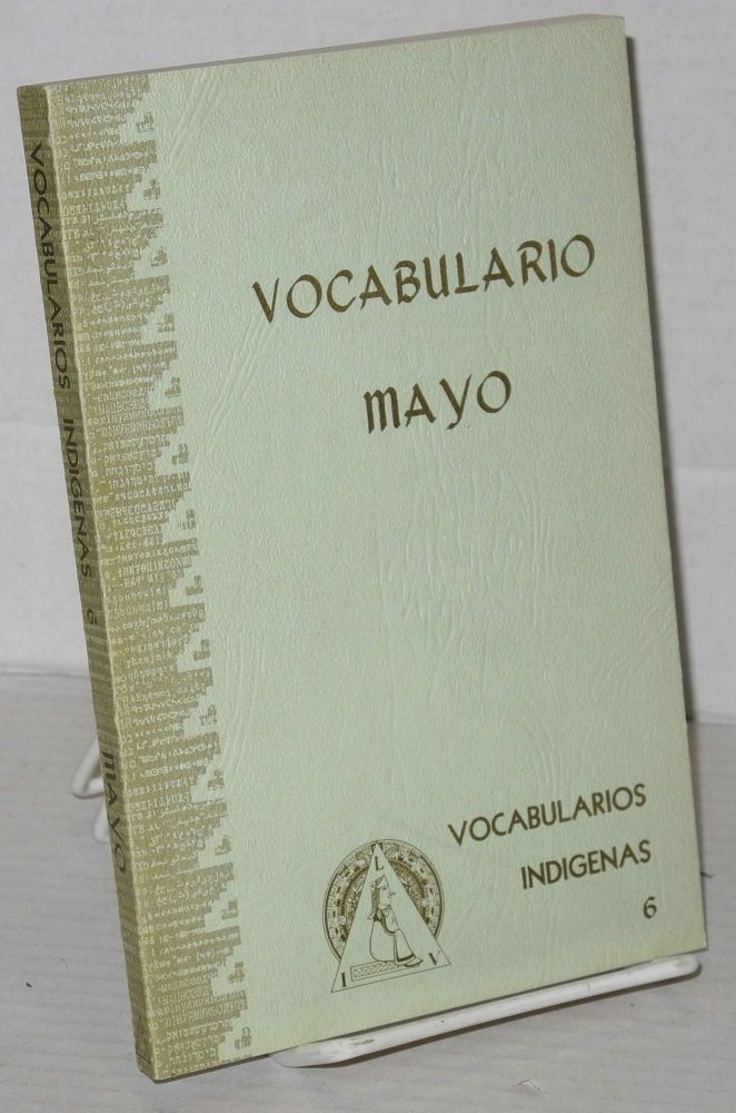 Castellano-Mayo, Mayo-Castellano [titlepage]; Vocabulario Mayo [cover title]. Howard y. Elisab eth Scott Collard Collard, compiladores.