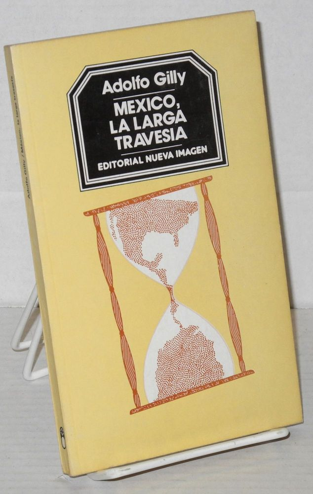 Mexico, la larga travesia. Adolfo Gilly.