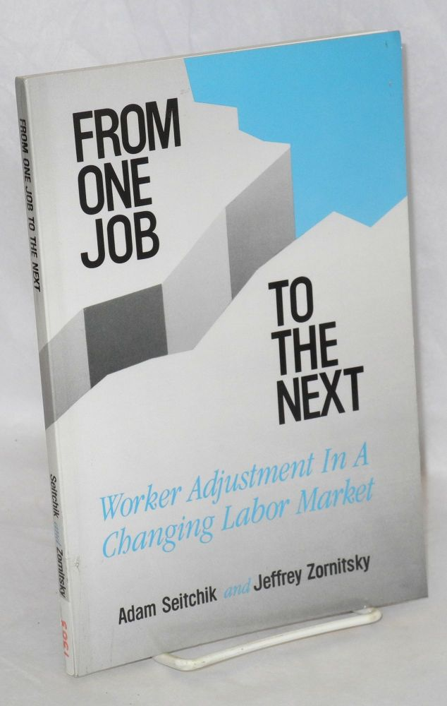 From one job to the next; worker adjustment in a changing labor market. Adam Seitchik, Jeffrey Zornitsky.
