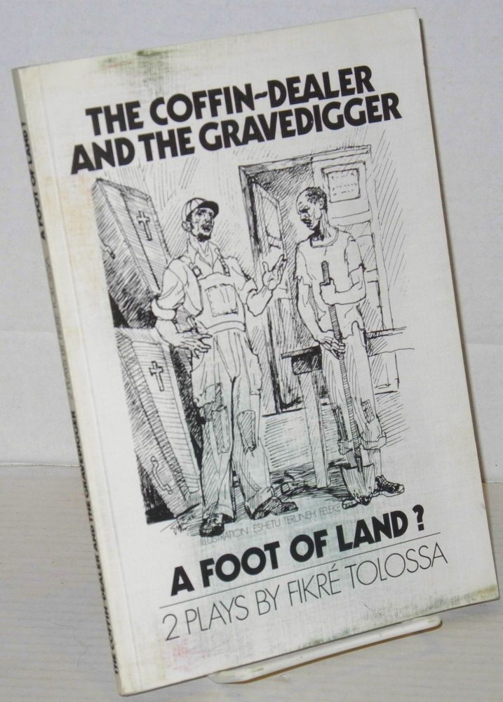 The coffin-dealer and the gravedigger. A foot of land? Two plays. Fikre Tolossa.