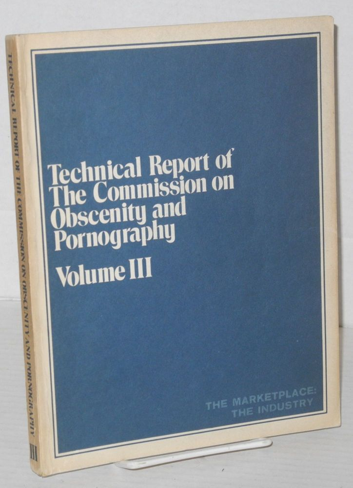 Technical report of the Commission on Obscenity and Pornography: volume III; the marketplace:the industry. W. Cody Wilson.