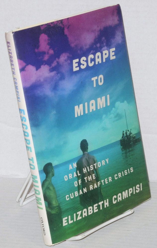 Escape to Miami, an oral history of the Cuban rafter crisis. Elizabeth Campisi.
