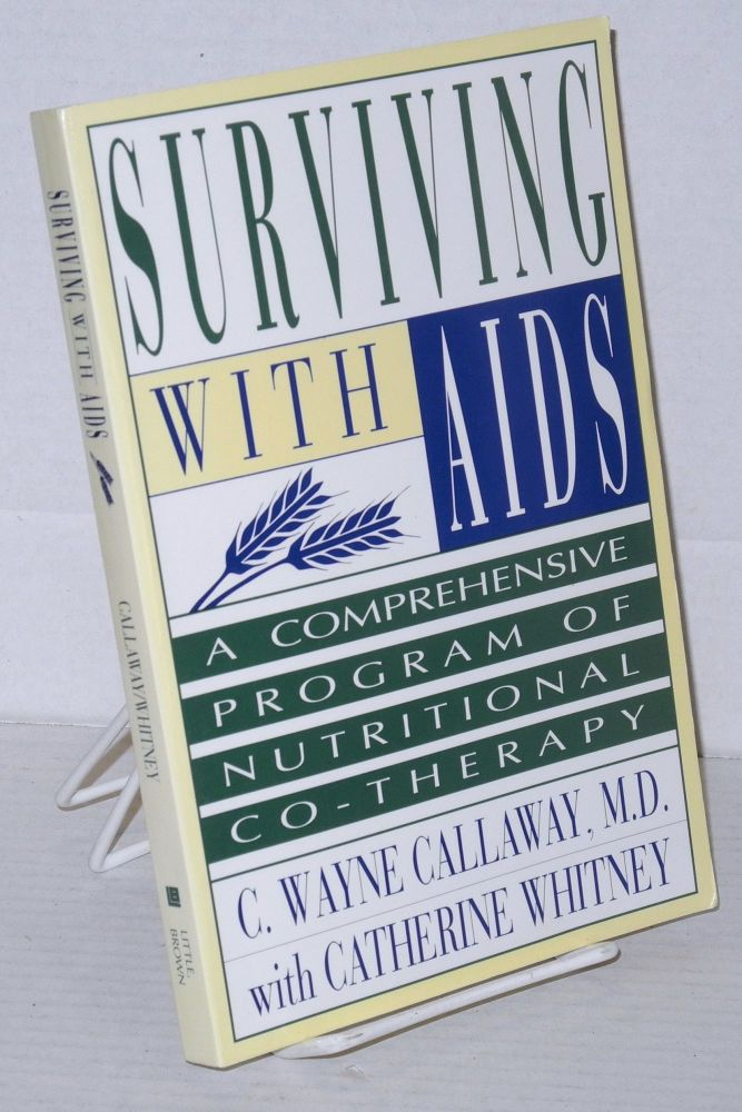 Surviving with AIDS: a comprehensive program of nutritional co-therapy. C. Wayne Callahan, M. D., Catherine Whitney.
