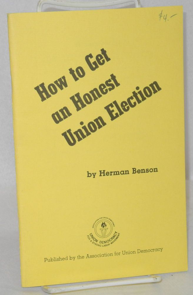 How to get an honest union election. Herman Benson.
