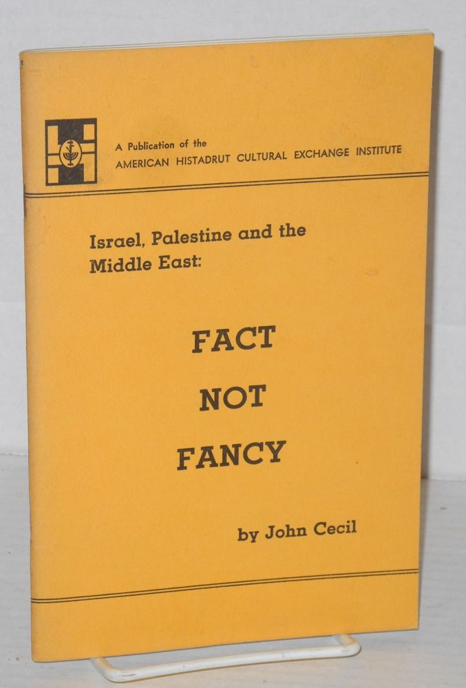 Fact not Fancy Israel, Palestine and the Middle East. John Cecil.