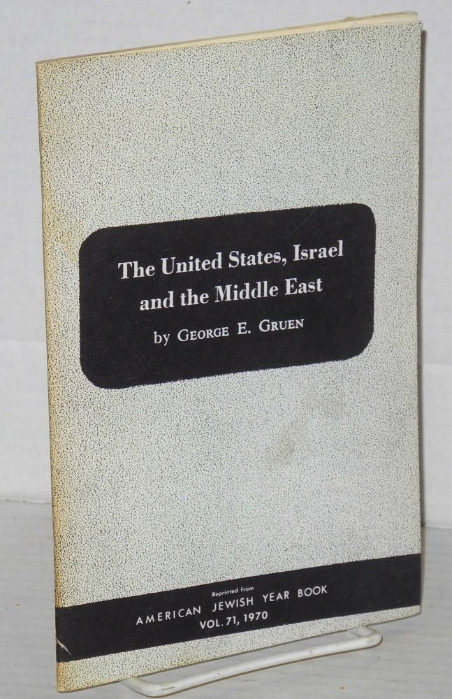 The United States, Israel and the Middle East. George E. Gruen.