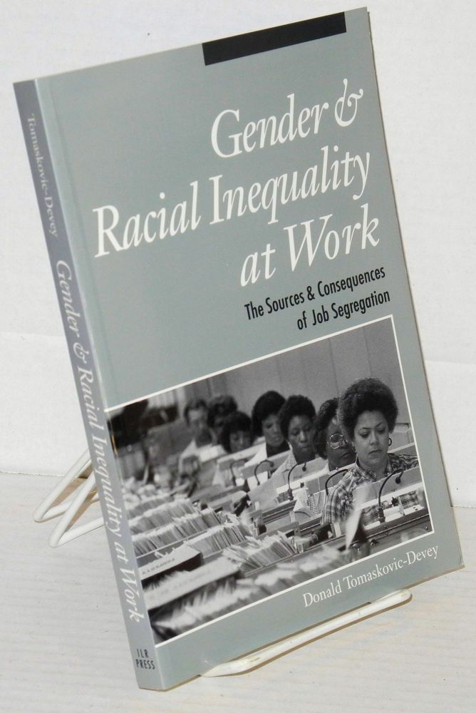 Gender & racial inequality at work. The sources & consequences of job segregation. Donald Tomaskovic-Devey.