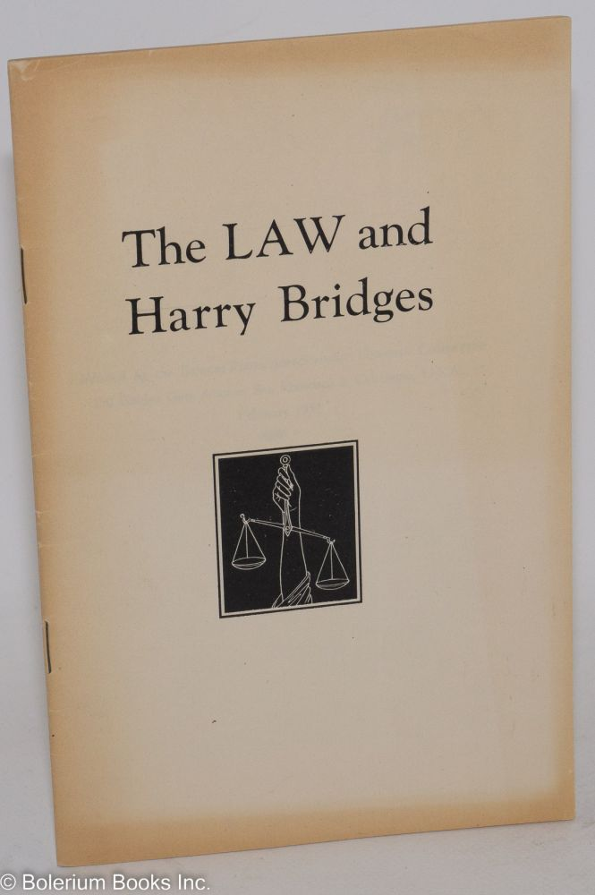 The law and Harry Bridges. Bridges-Robertson-Schmidt Defense Committee.