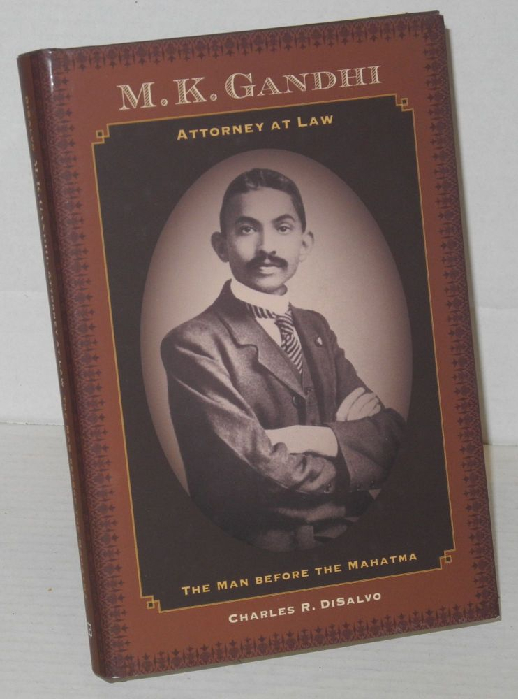 M.K. Gandhi, attorney at law. The man before the Mahatma. Charles R. DiSalvo.