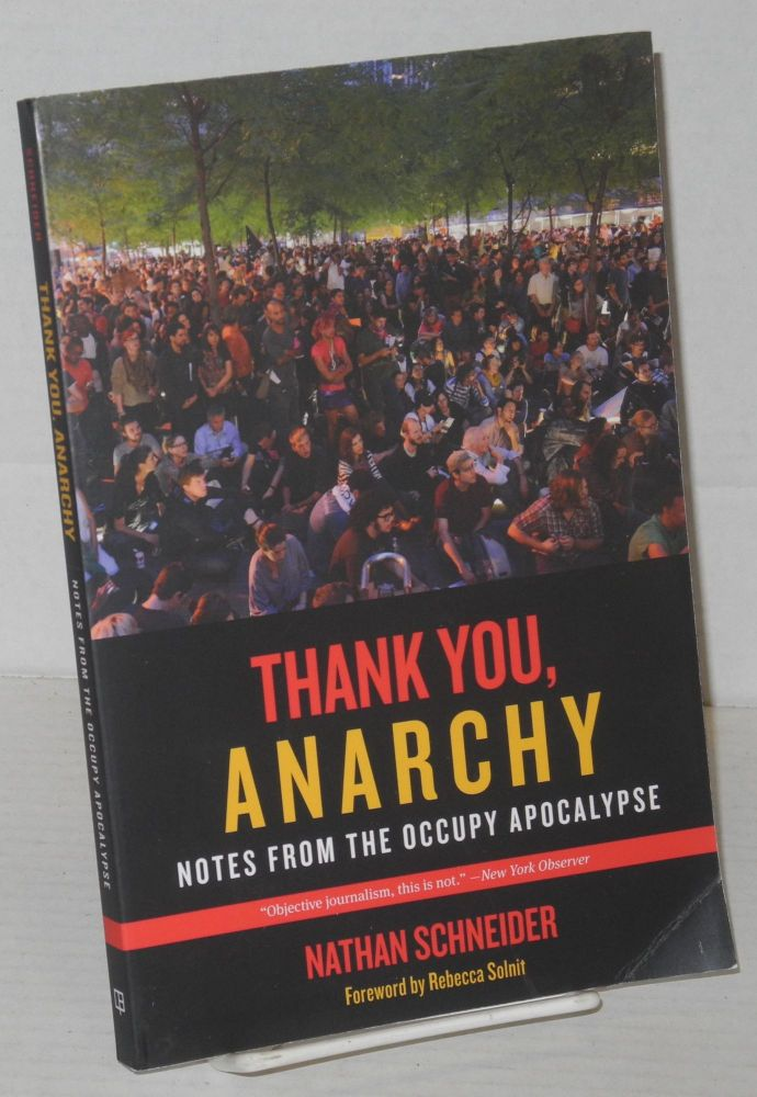 Thank you, anarchy. Notes from the Occupy apocalypse. Foreword by Rebecca Solnit. Nathan Schneider.