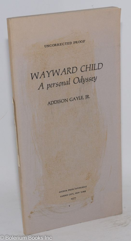 Wayward child; a personal odyssey [uncorrected proof]. Addison Gayle, Jr.