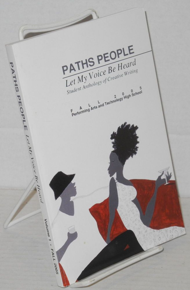 Paths People: Let my voice be heard; student anthology of creative writing, vol. 1, fall 2005. Performing Arts, Technology High School.