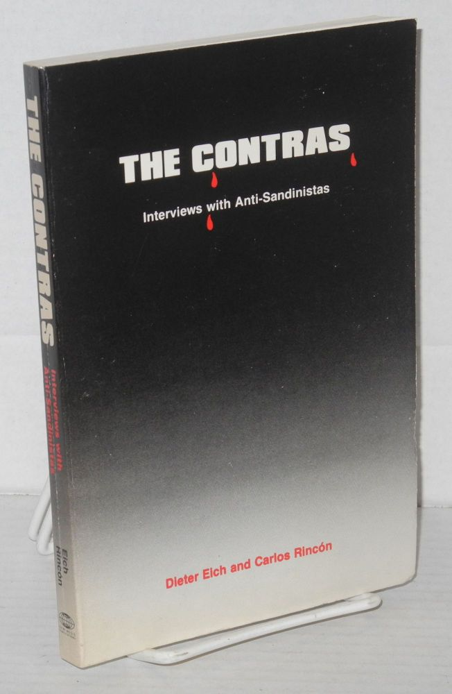 The Contras: interviews with anti-Sandinistas. Dieter Eich, Carlos Rincón.