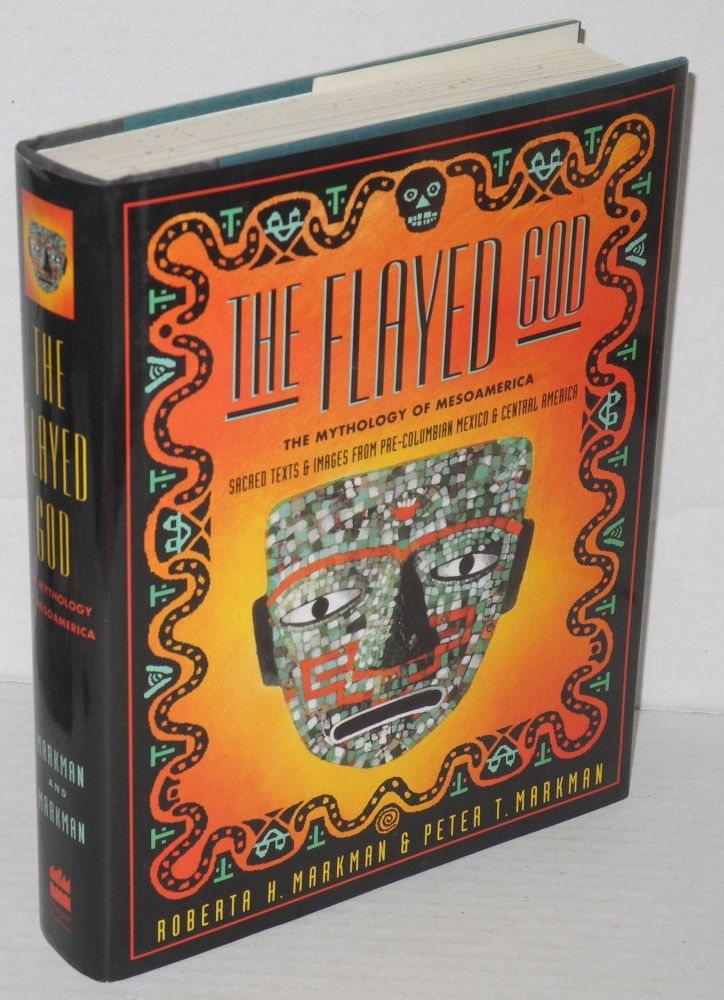 The flayed God: The mesoamerican mythological tradition: sacred texts and images from pre-Columbian Mexico and Central America. Roberta H. Markman, Peter T.