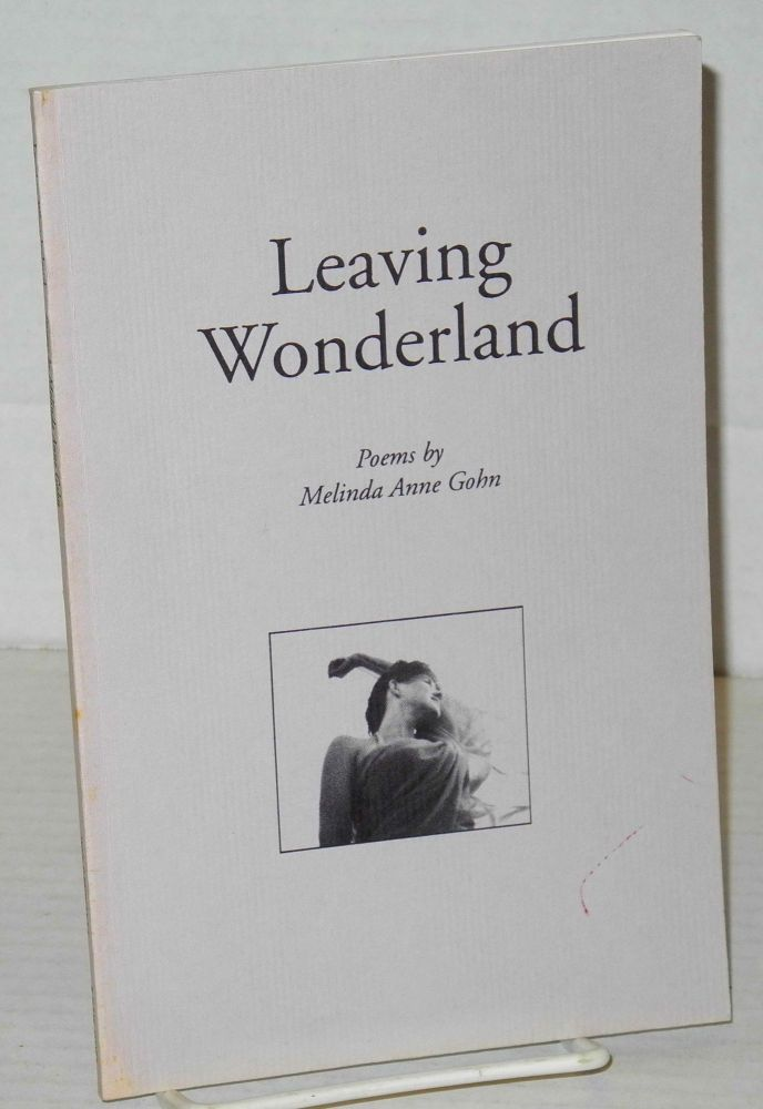 Leaving wonderland: poems. Melinda Anne Gohn.