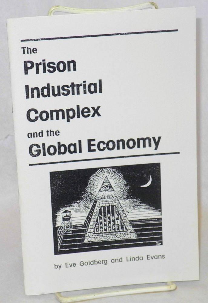 The Prison Industrial Complex and the Global Economy. Eve Goldberg, Linda Evans.
