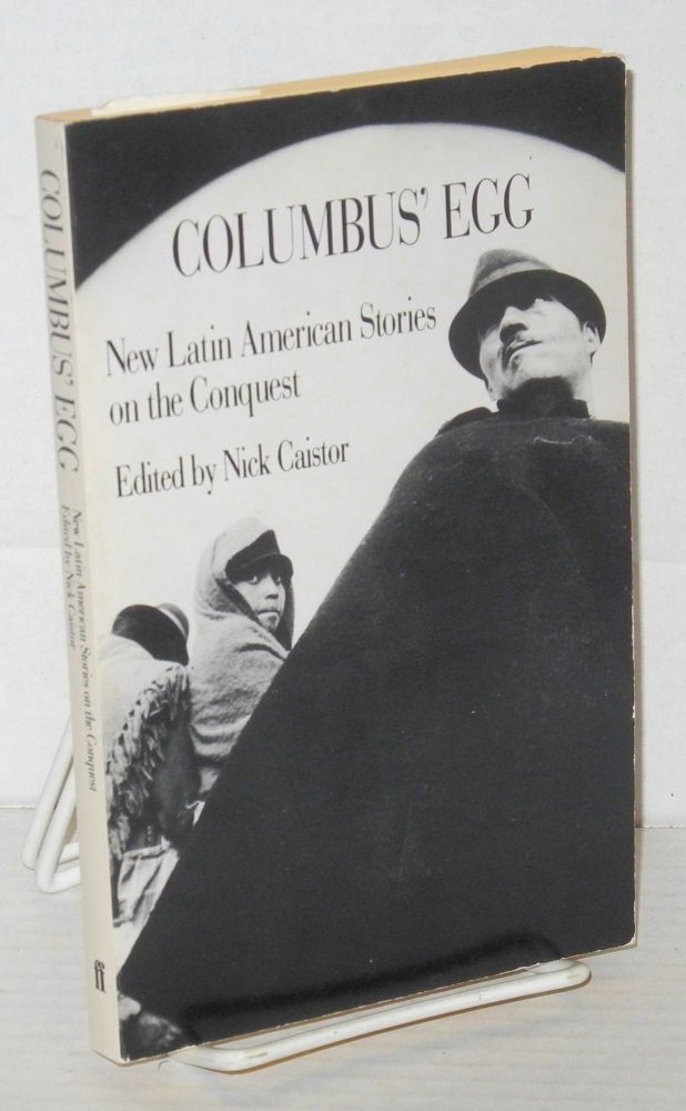 Columbus' egg: new Latin American stories on the Conquest. Nick Caistor, , Miguel Angel Asturias, Ana Lydia Vega, Luisa Valenzuela, Carlos Fuentes, Ariel Dorfman, Julio Cortázar.
