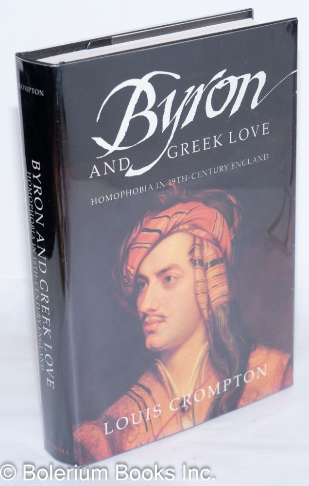 Byron and Greek love; homophobia in 19th-century England. Louis Crompton.