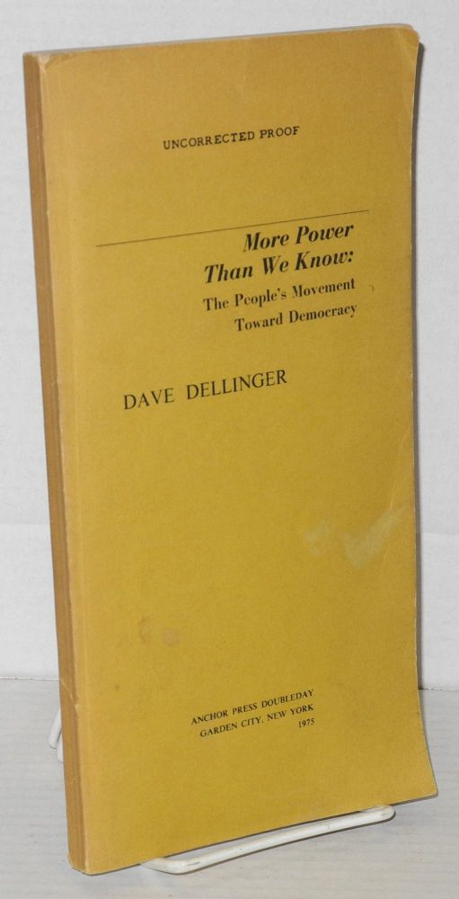 More power than we know: the people's movement toward democracy [uncorrected proof]. Dave Dellinger.