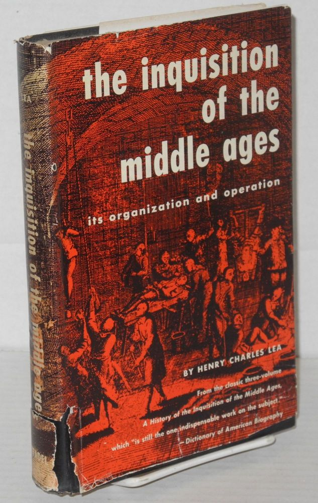 The Inquisition of the Middle Ages: its organization and operation. Henry Charles Lea.