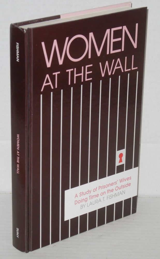 Women at the wall: a study of prisoners' wives doing time on the outside. Laura T. Fishman.