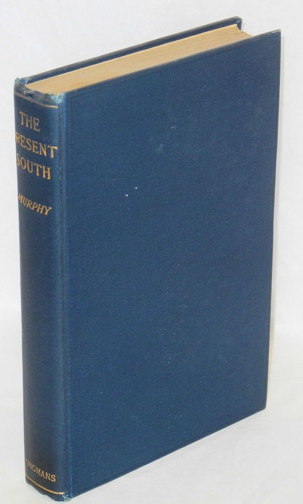 Problems of the present South; a discussion of certain of the educational, industrial and political issues in the Southern States. Edgar Gardner Murphy.