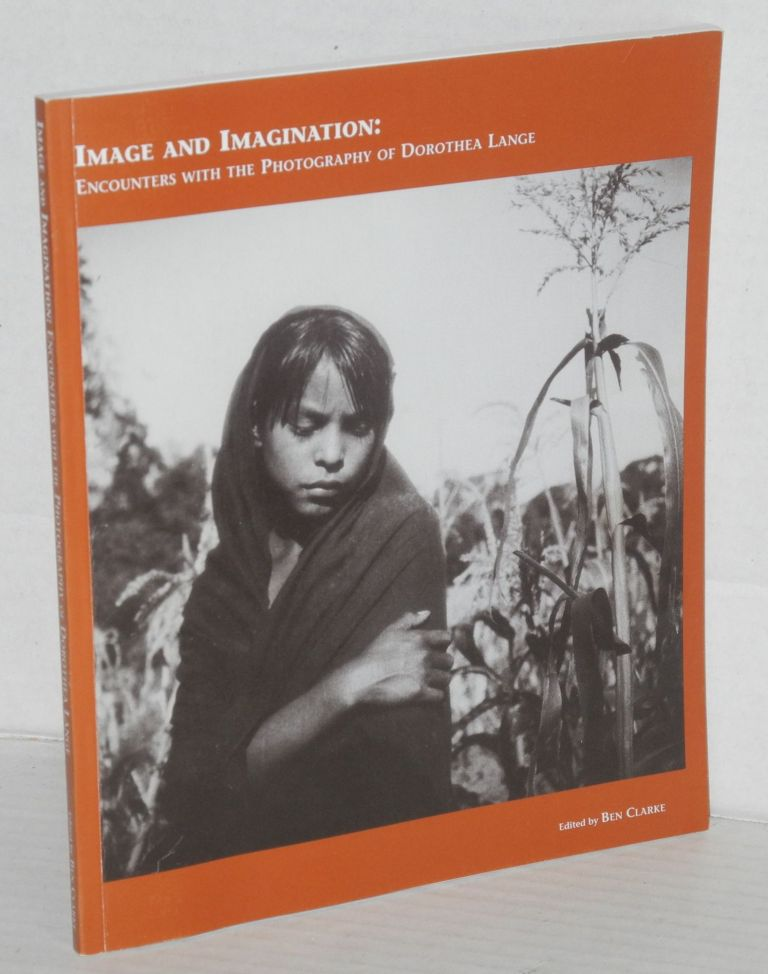 Image and imagination: encounters with the photography of Dorothea Lange. Dorothea Lange, , Lucha Corpi Ben Clarke.