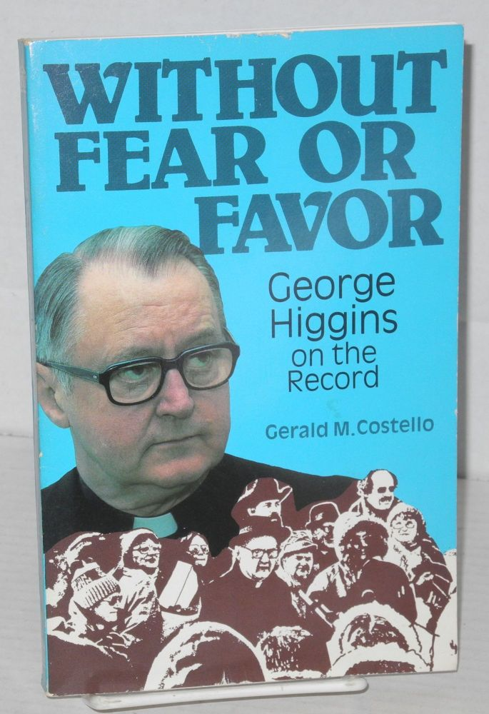 Without fear or favor, George Higgins on the record. Gerald M. Costello.