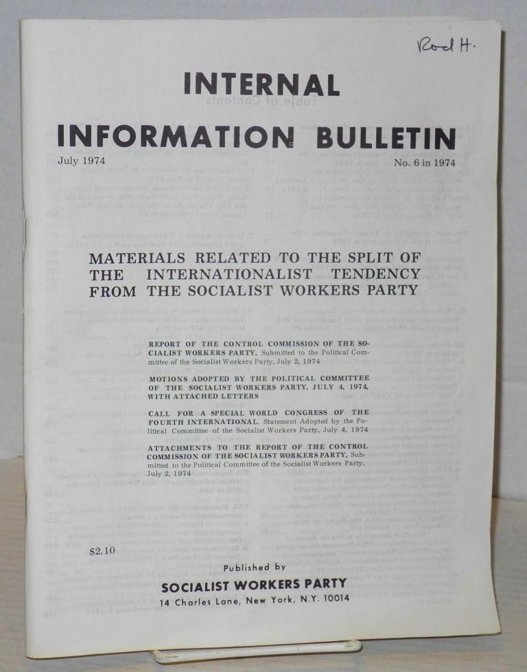 Internal Information Bulletin, no. 6, July 1974 Materials related to the split of the Internationalist Tendency from the Socialist Workers Party. Socialist Workers Party.
