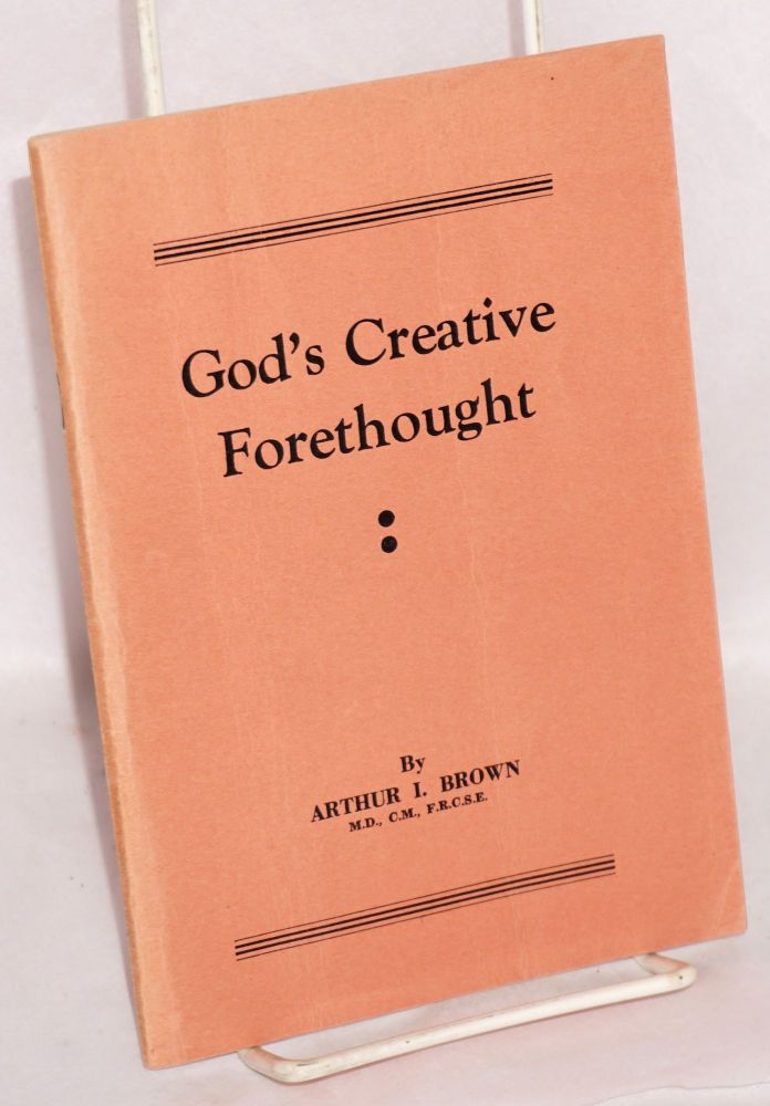 God's creative forethought. Arthur I. Brown.