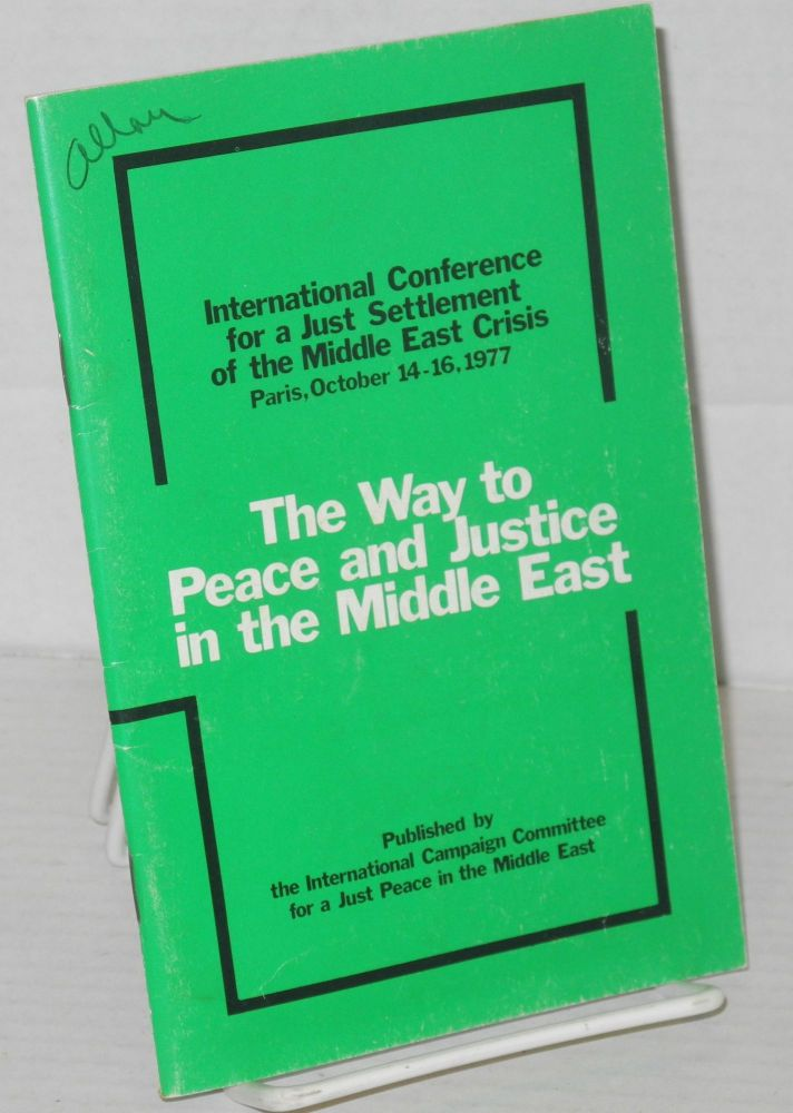 The Way to Peace and Justice in the Middle East International Conference for a Just Settlement of the Middle East Crisis. Paris, October 14-16-, 1977