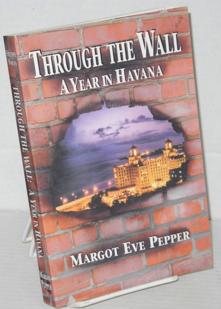 Through the Wall A Year in Havana. Margot Eve Pepper.