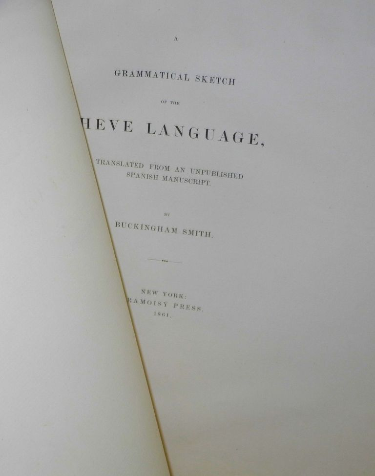 A Grammatical Sketch of the Heve Language, translated from an unpublished Spanish manuscript. Buckingham Smith.