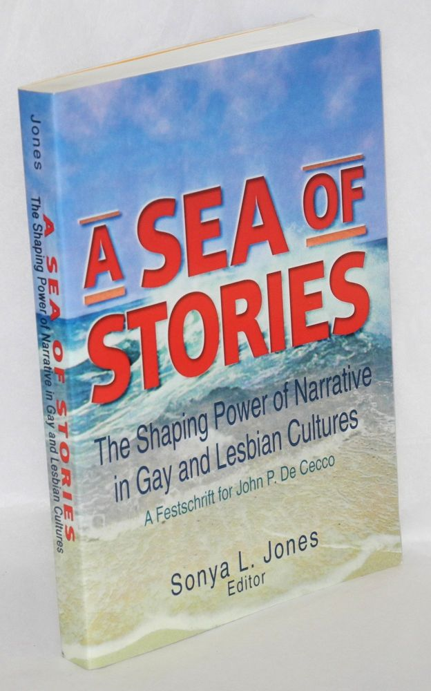 A sea of stories: the shaping power of narrative in gay and lesbian cultures; a festschrift for John P. De Cecco. Sonya L. Jones, David Bergman John P. De Cecco, Allan L. Ellis.