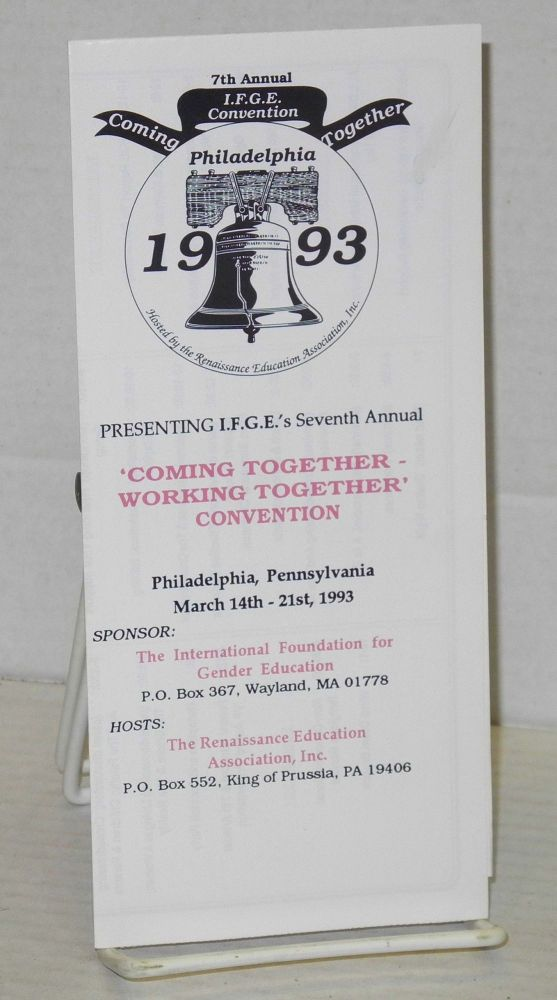 The International Foundation for Gender Education presenting Seventh Annual 'Coming together - working together' convention: [brochure] Philadelphia, Pennsylvania March 14th - 21st, 1993