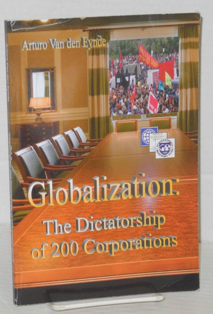Globalizations: the dictatorship of 200 corporations. Arturo Van den Eynde.