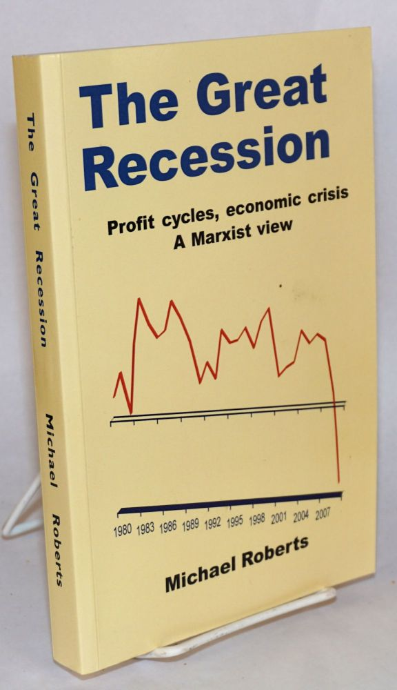 The great recession, profit cycles, economic crisis. A Marxist view. Michael Roberts.