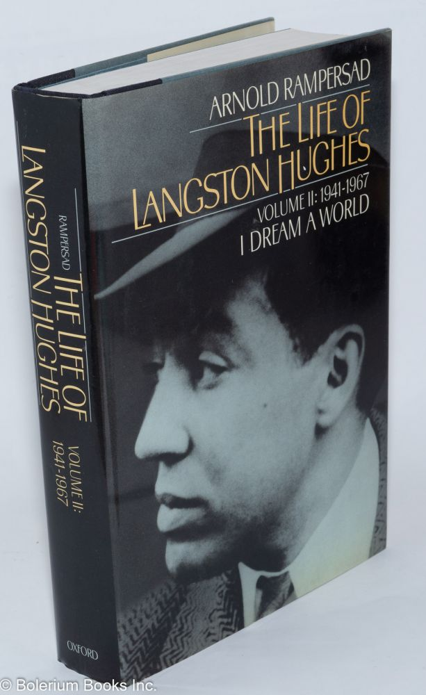 The life of Langston Hughes: Volume II: 1941-1967; I Dream a World. Arnold Rampersad.