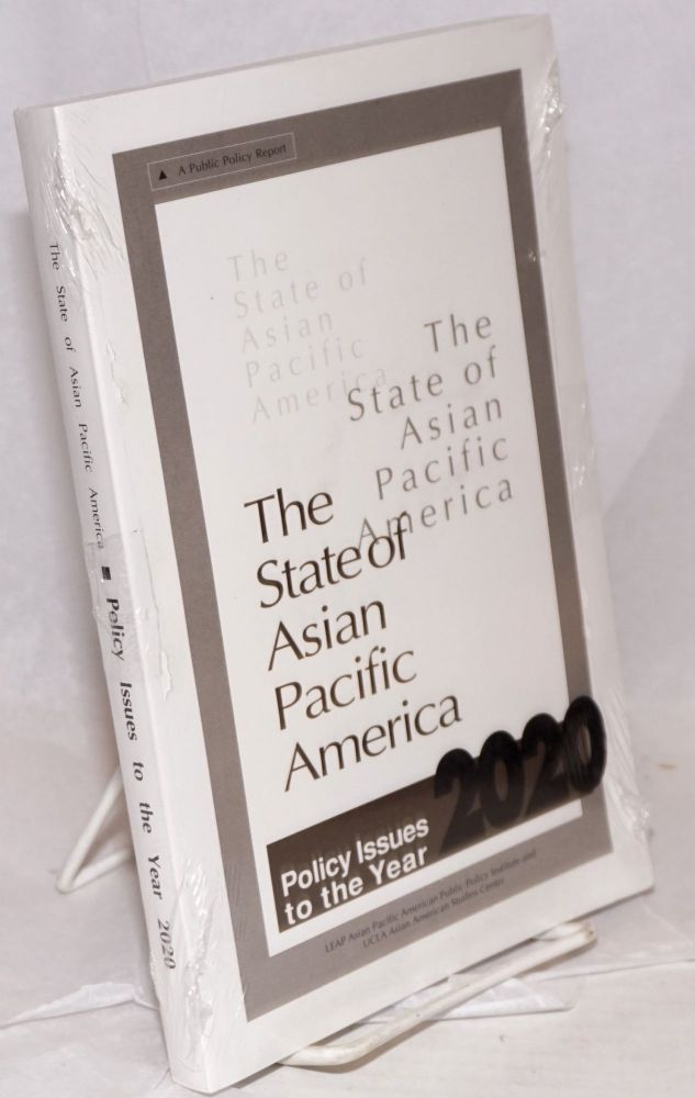 The state of Asian Pacific America: a public policy report. Policy issues to the year 2020