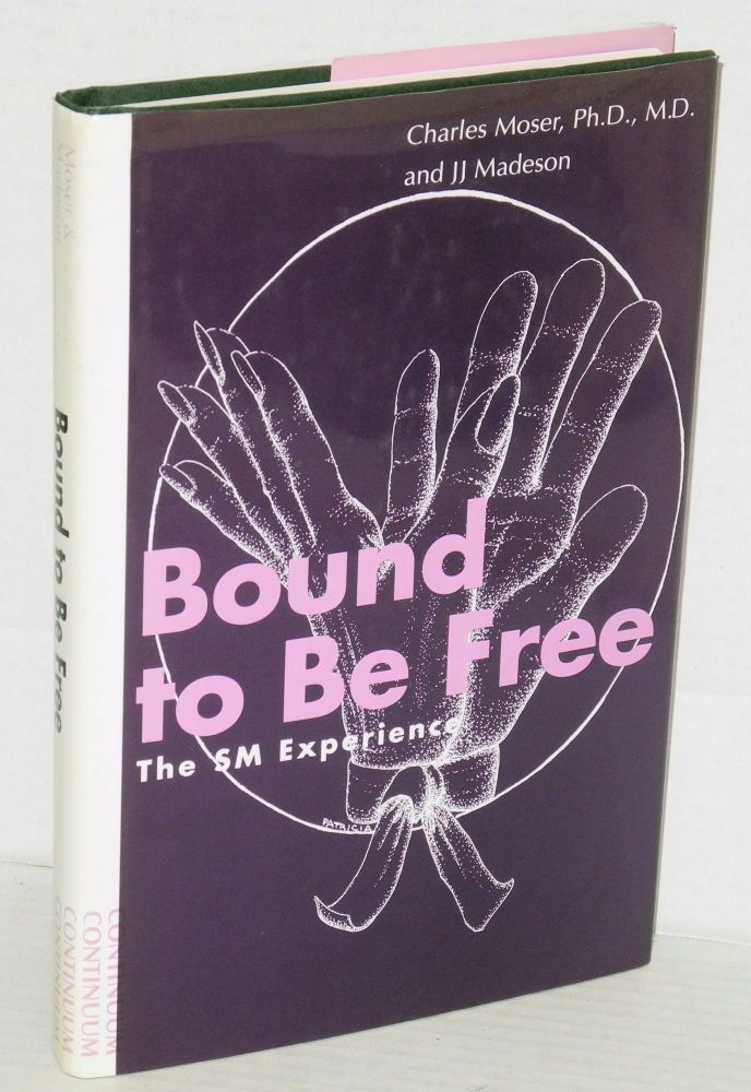 Bound to be free: the SM experience. Charles Moser, MD, PhD, JJ Madsen.