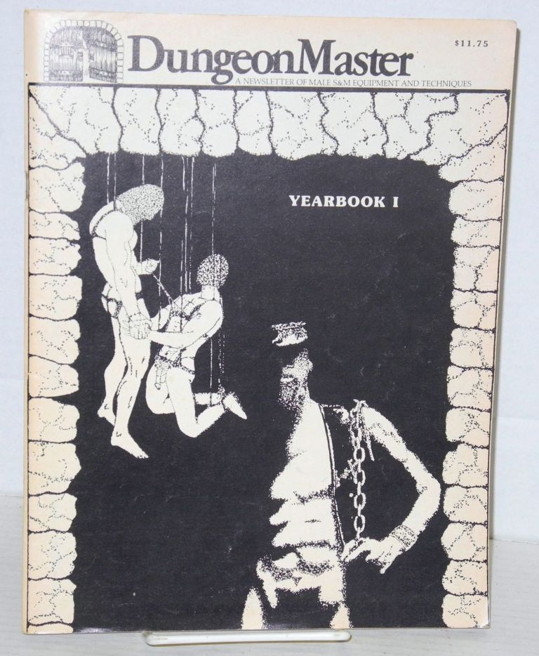 DungeonMaster: a newsletter of male s&m equipment & techniques; yearbook no. 1, 1983. Anthony F. DeBlase.