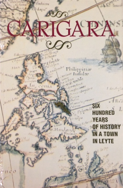 Carigara: Six hundred years of history in a town in Leyte. Eduardo T. Makabenta, Francisco O. Javines, Socorro G. Fama, Lilian I. Pascual, Yen Makabenta.