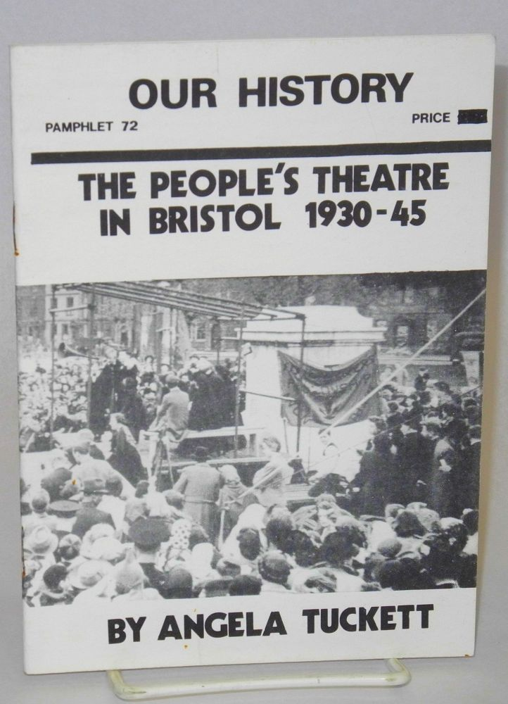 The People's Theatre in Bristol 1930-45. Angela Tuckett.