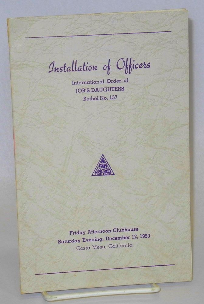 Installation of officers, International Order of Job's Daughters, Bethel No. 157, Friday Afternoon Clubhouse, Saturday Evening, December 12, 1953, Costa Mesa, CA [program]. International Order of Job's Daughters.