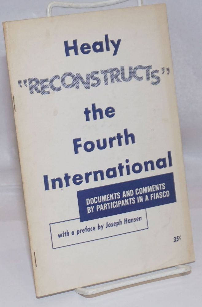 "Healy ""reconstructs"" the Fourth International; documents and comments by participants in a fiasco, with a preface by Joseph Hansen. Joseph Hansen, comp."
